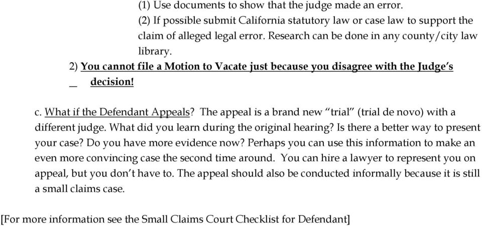 The appeal is a brand new trial (trial de novo) with a different judge. What did you learn during the original hearing? Is there a better way to present your case? Do you have more evidence now?