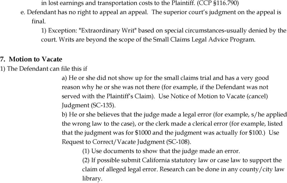 Motion to Vacate 1) The Defendant can file this if a) He or she did not show up for the small claims trial and has a very good reason why he or she was not there (for example, if the Defendant was