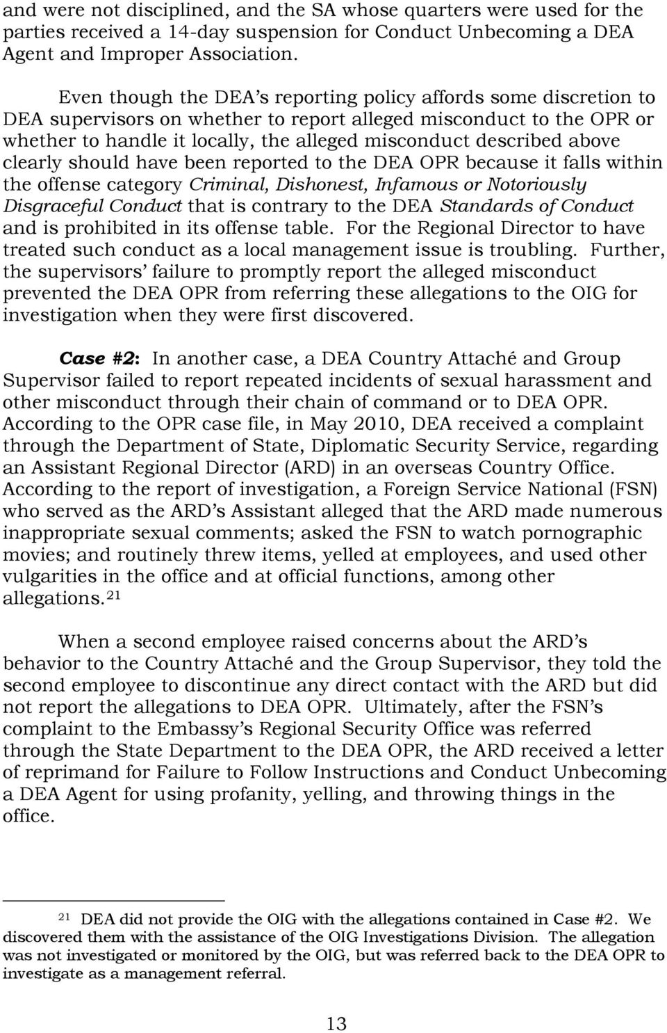above clearly should have been reported to the DEA OPR because it falls within the offense category Criminal, Dishonest, Infamous or Notoriously Disgraceful Conduct that is contrary to the DEA