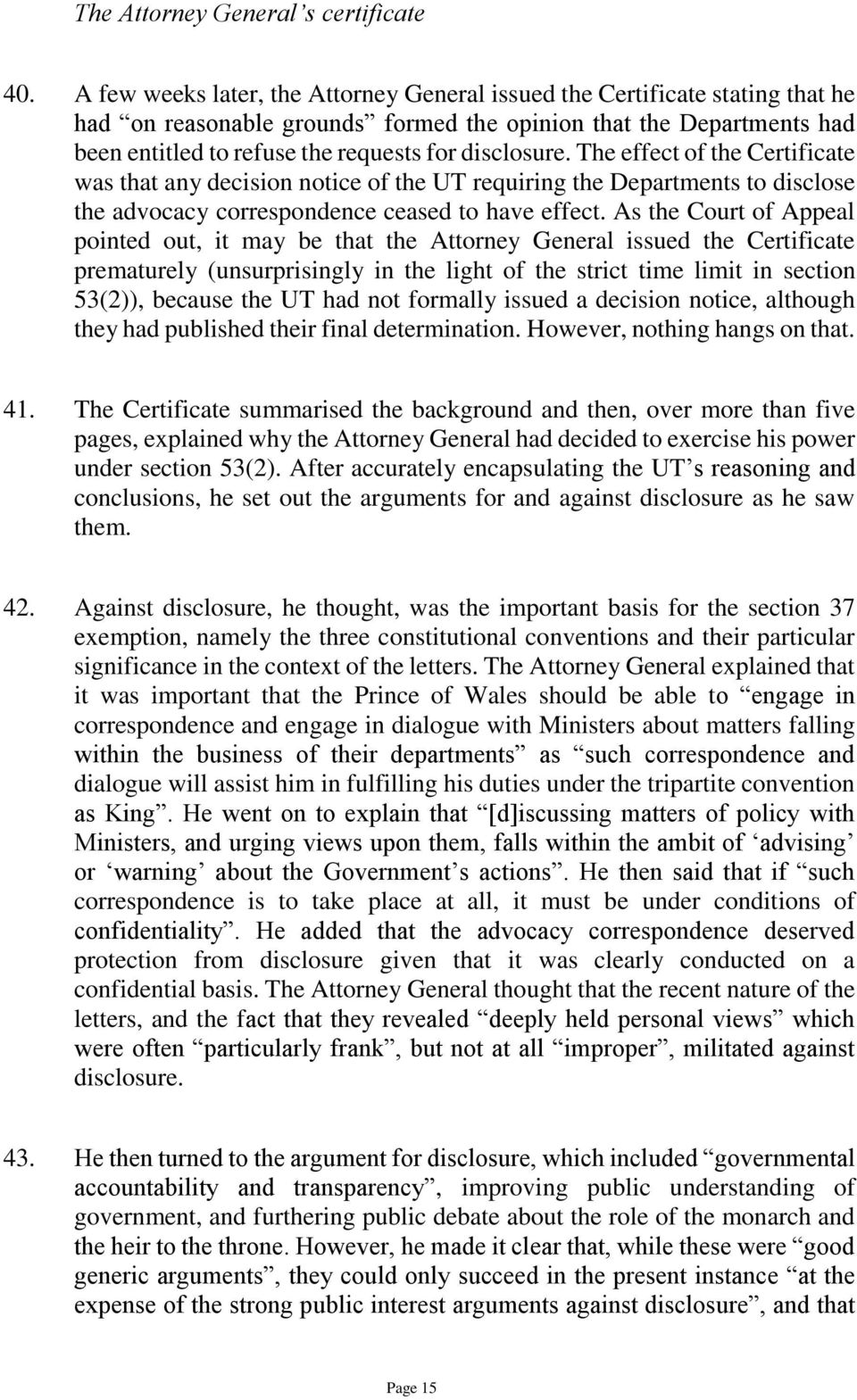 disclosure. The effect of the Certificate was that any decision notice of the UT requiring the Departments to disclose the advocacy correspondence ceased to have effect.
