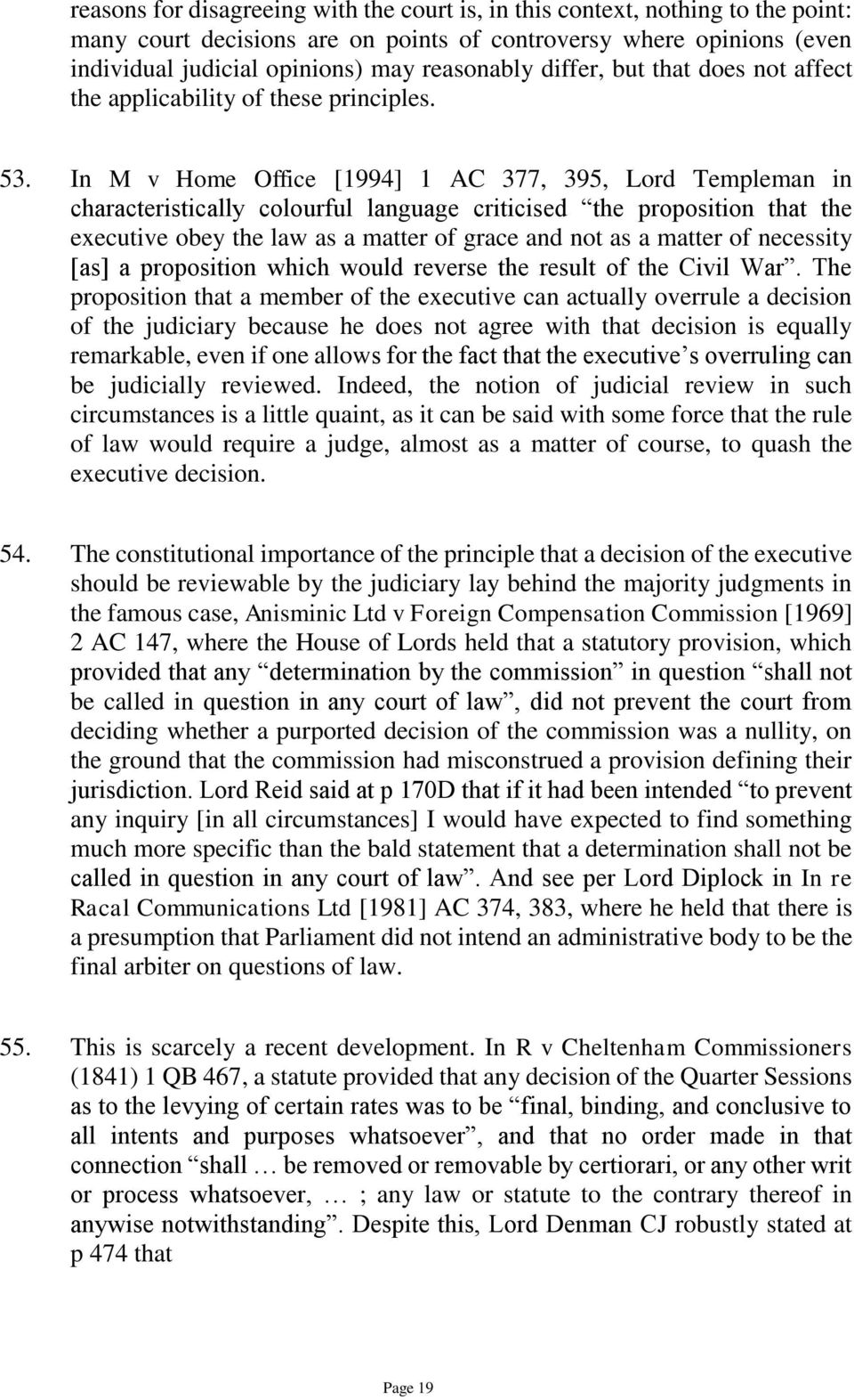 In M v Home Office [1994] 1 AC 377, 395, Lord Templeman in characteristically colourful language criticised the proposition that the executive obey the law as a matter of grace and not as a matter of