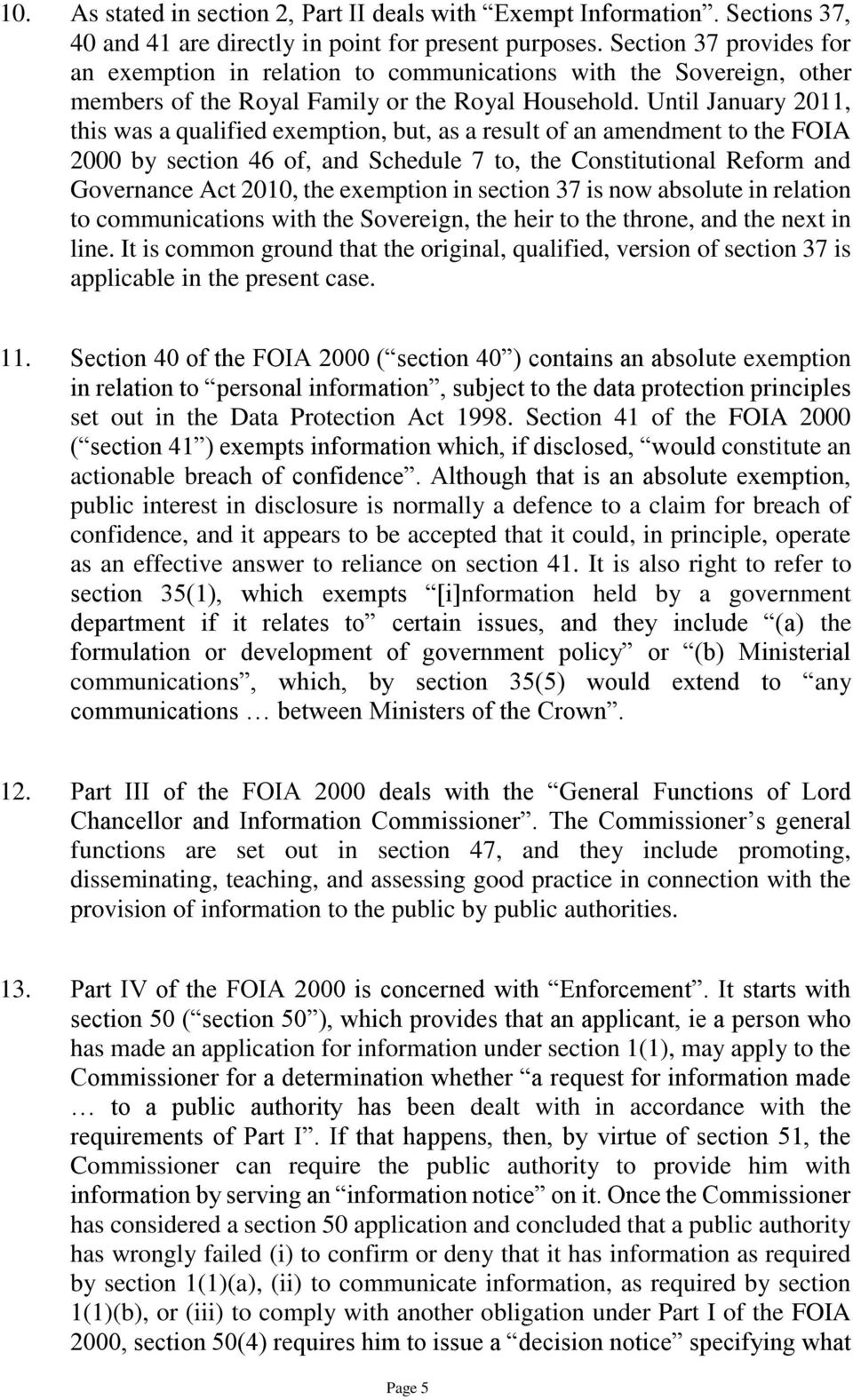 Until January 2011, this was a qualified exemption, but, as a result of an amendment to the FOIA 2000 by section 46 of, and Schedule 7 to, the Constitutional Reform and Governance Act 2010, the