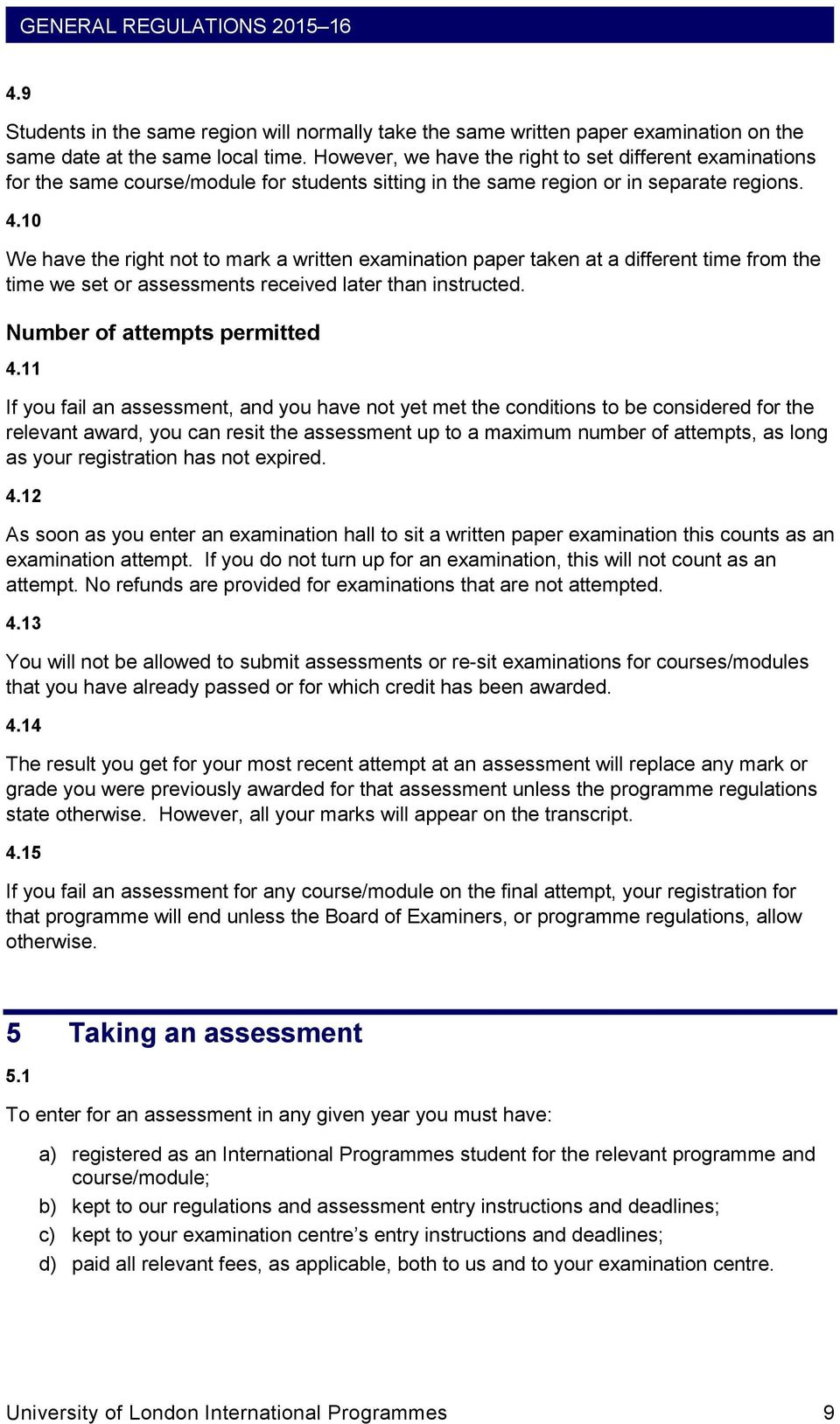 10 We have the right not to mark a written examination paper taken at a different time from the time we set or assessments received later than instructed. Number of attempts permitted 4.