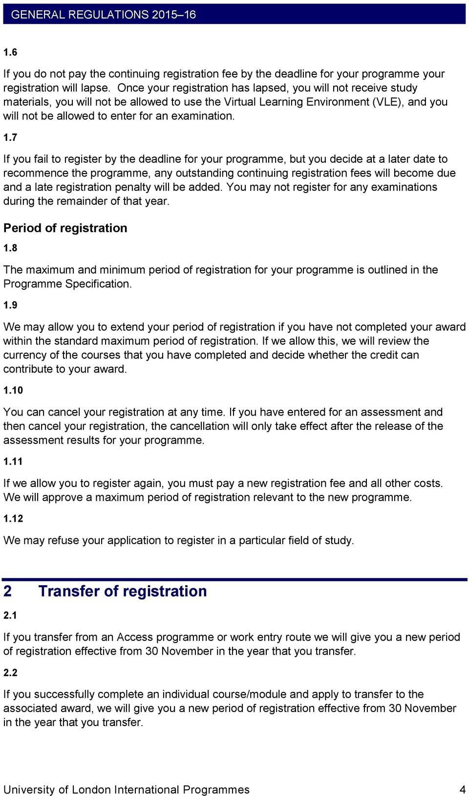 1.7 If you fail to register by the deadline for your programme, but you decide at a later date to recommence the programme, any outstanding continuing registration fees will become due and a late