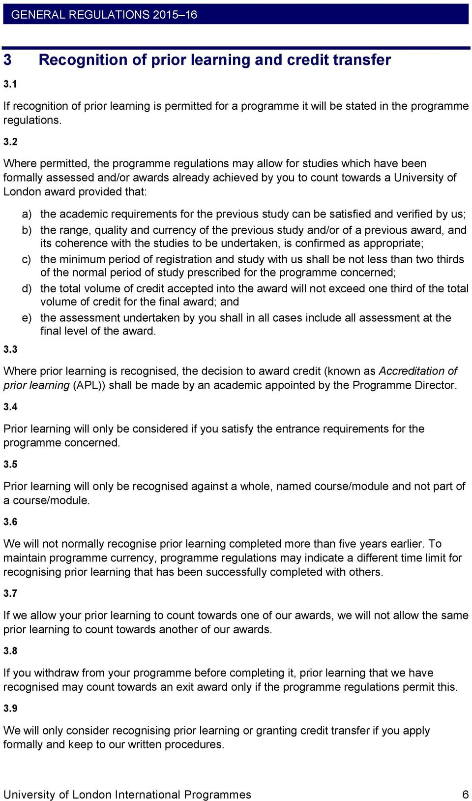 2 Where permitted, the programme regulations may allow for studies which have been formally assessed and/or awards already achieved by you to count towards a University of London award provided that: