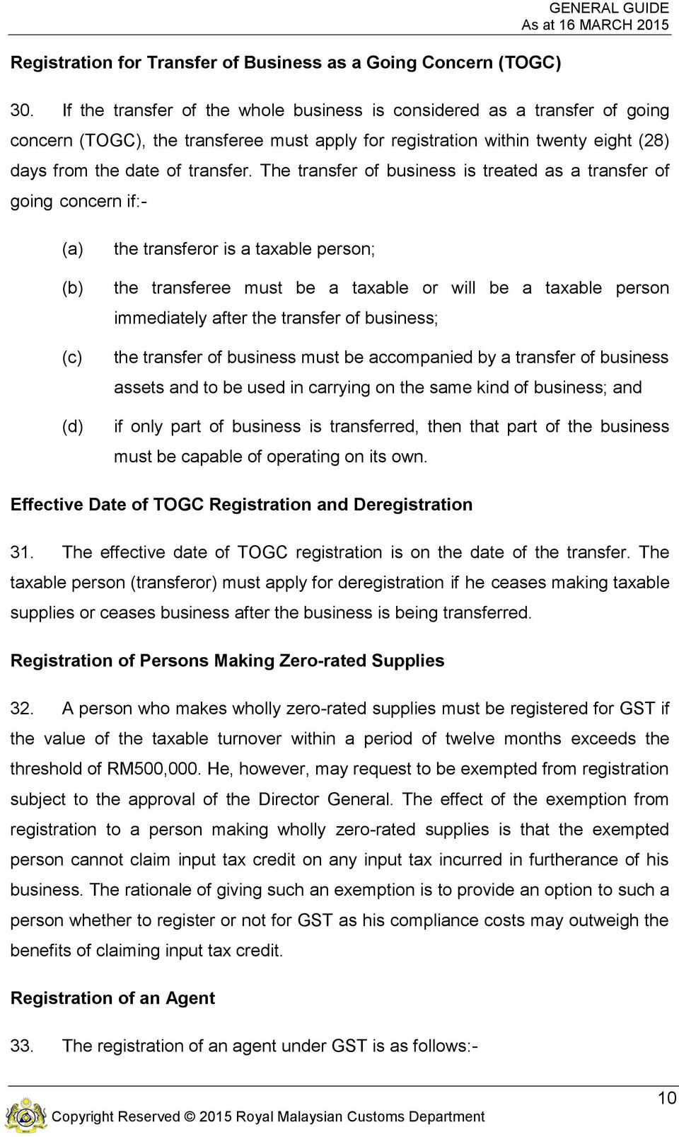 The transfer of business is treated as a transfer of going concern if:- (d) the transferor is a taxable person; the transferee must be a taxable or will be a taxable person immediately after the