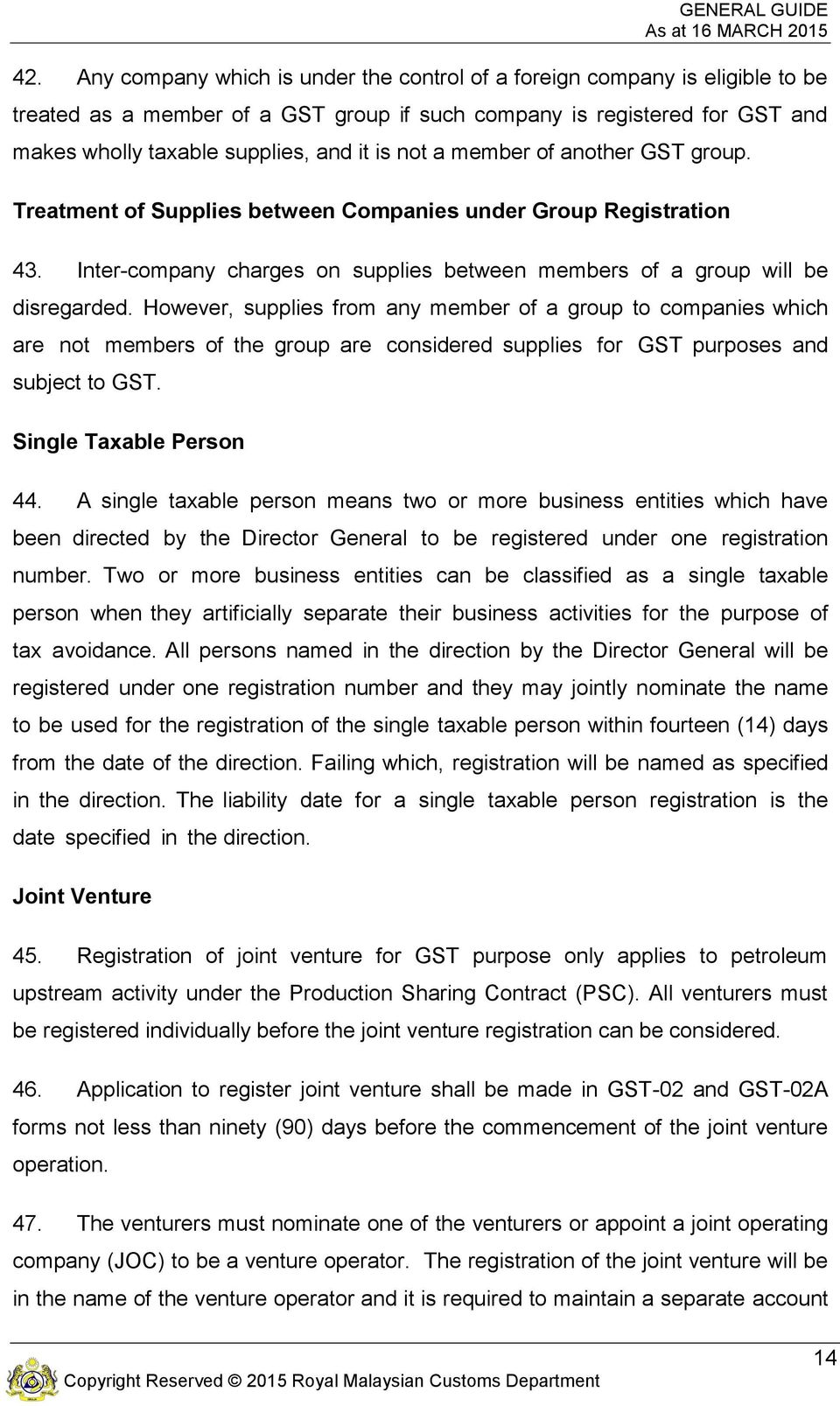 However, supplies from any member of a group to companies which are not members of the group are considered supplies for GST purposes and subject to GST. Single Taxable Person 44.