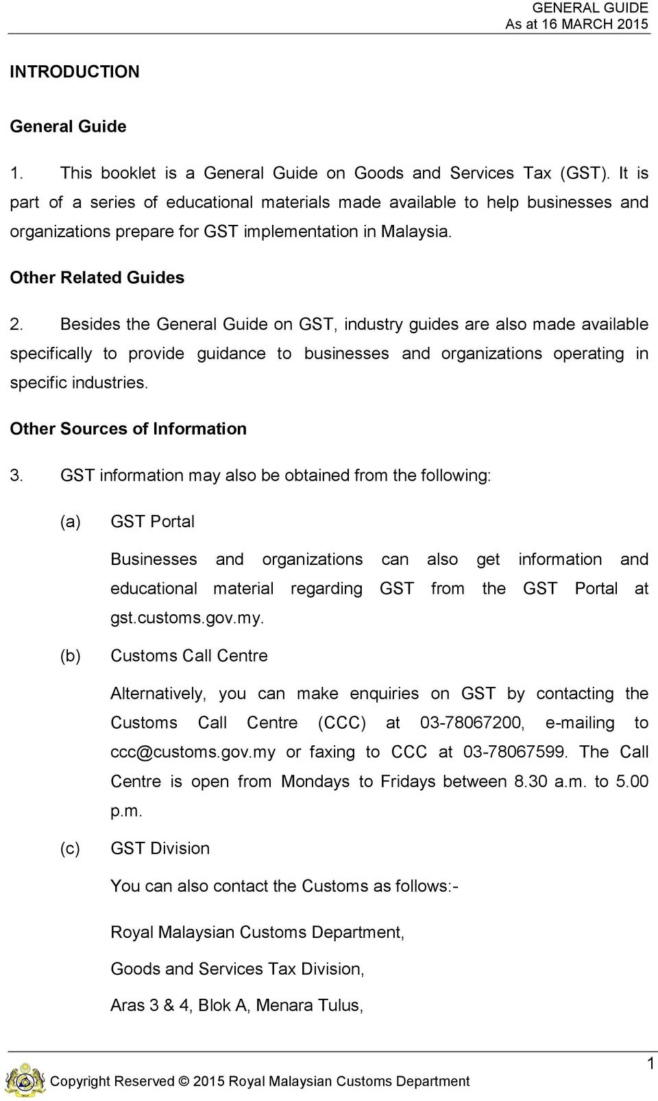 Besides the General Guide on GST, industry guides are also made available specifically to provide guidance to businesses and organizations operating in specific industries.