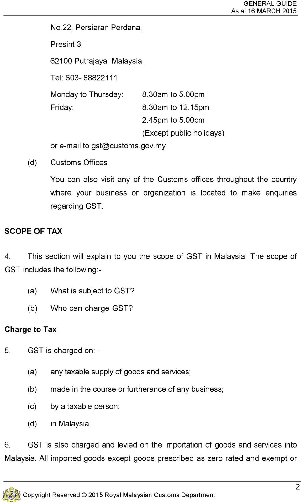 my (d) Customs Offices You can also visit any of the Customs offices throughout the country where your business or organization is located to make enquiries regarding GST. SCOPE OF TAX 4.
