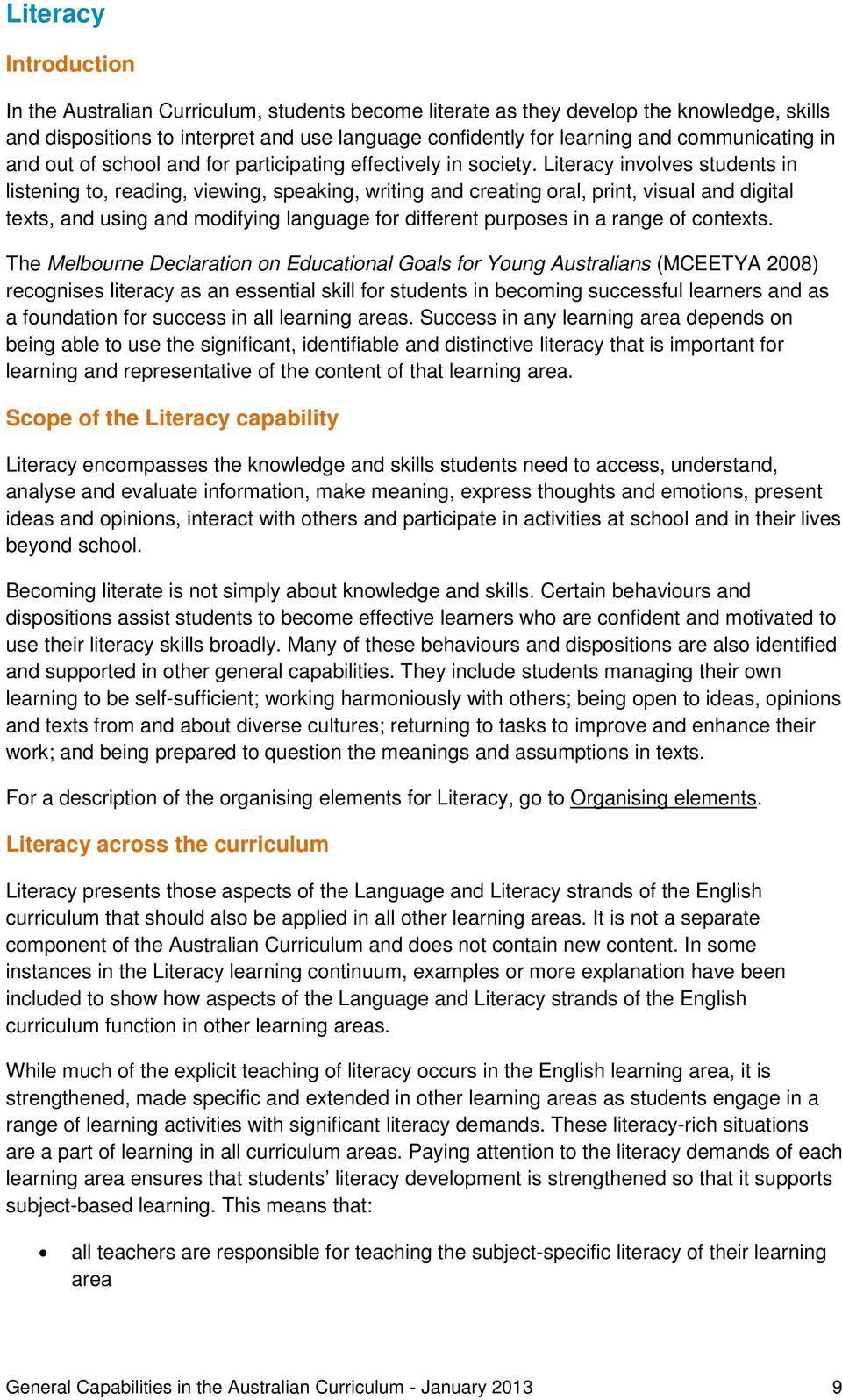 Literacy involves students in listening to, reading, viewing, speaking, writing and creating oral, print, visual and digital texts, and using and modifying language for different purposes in a range