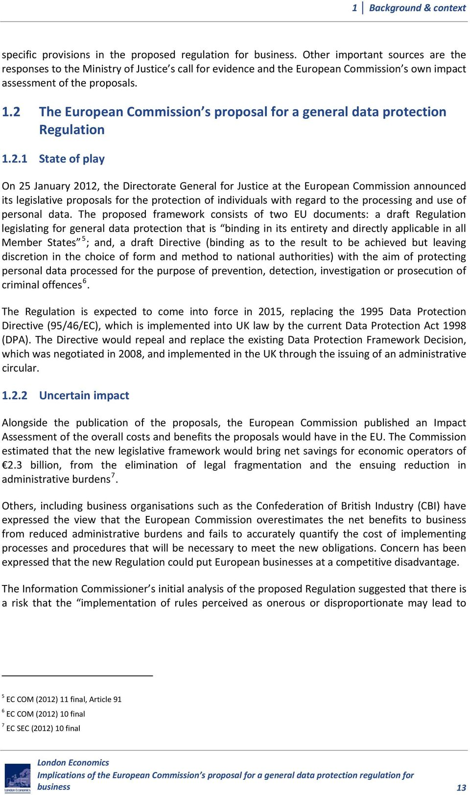 2 The European Commission s proposal for a general data protection Regulation 1.2.1 State of play On 25 January 2012, the Directorate General for Justice at the European Commission announced its