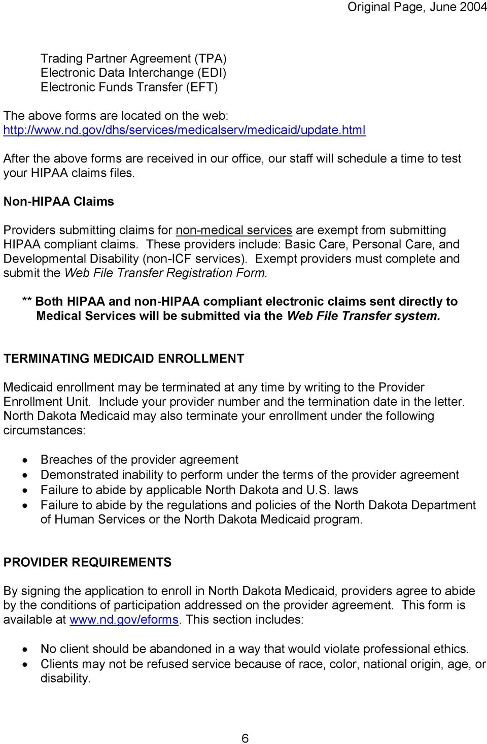 Non-HIPAA Claims Providers submitting claims for non-medical services are exempt from submitting HIPAA compliant claims.