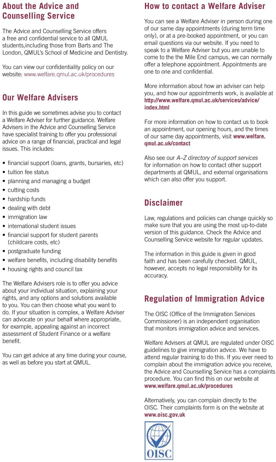 Welfare Advisers in the have specialist training to offer you professional advice on a range of financial, practical and legal issues.