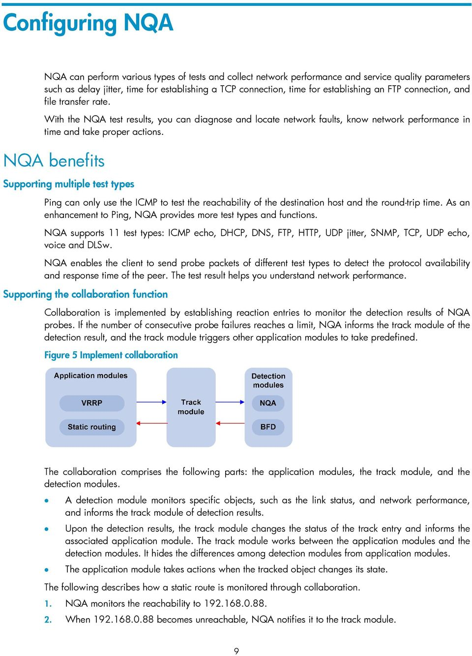 NQA benefits Supporting multiple test types Ping can only use the ICMP to test the reachability of the destination host and the round-trip time.