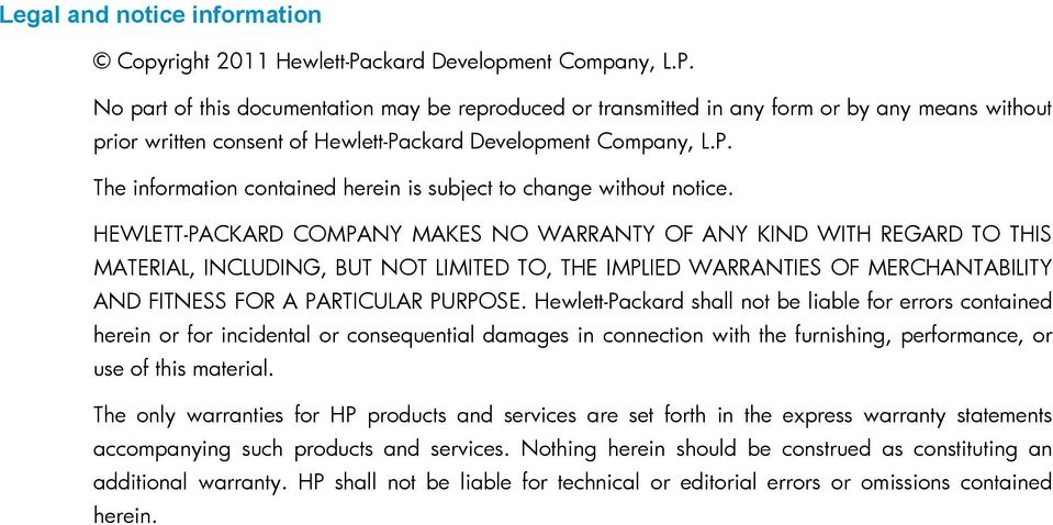 HEWLETT-PACKARD COMPANY MAKES NO WARRANTY OF ANY KIND WITH REGARD TO THIS MATERIAL, INCLUDING, BUT NOT LIMITED TO, THE IMPLIED WARRANTIES OF MERCHANTABILITY AND FITNESS FOR A PARTICULAR PURPOSE.