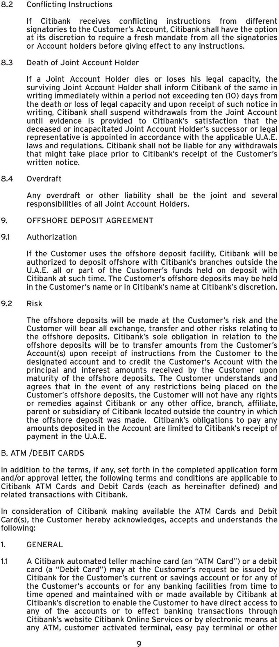 3 Death of Joint Account Holder If a Joint Account Holder dies or loses his legal capacity, the surviving Joint Account Holder shall inform Citibank of the same in writing immediately within a period