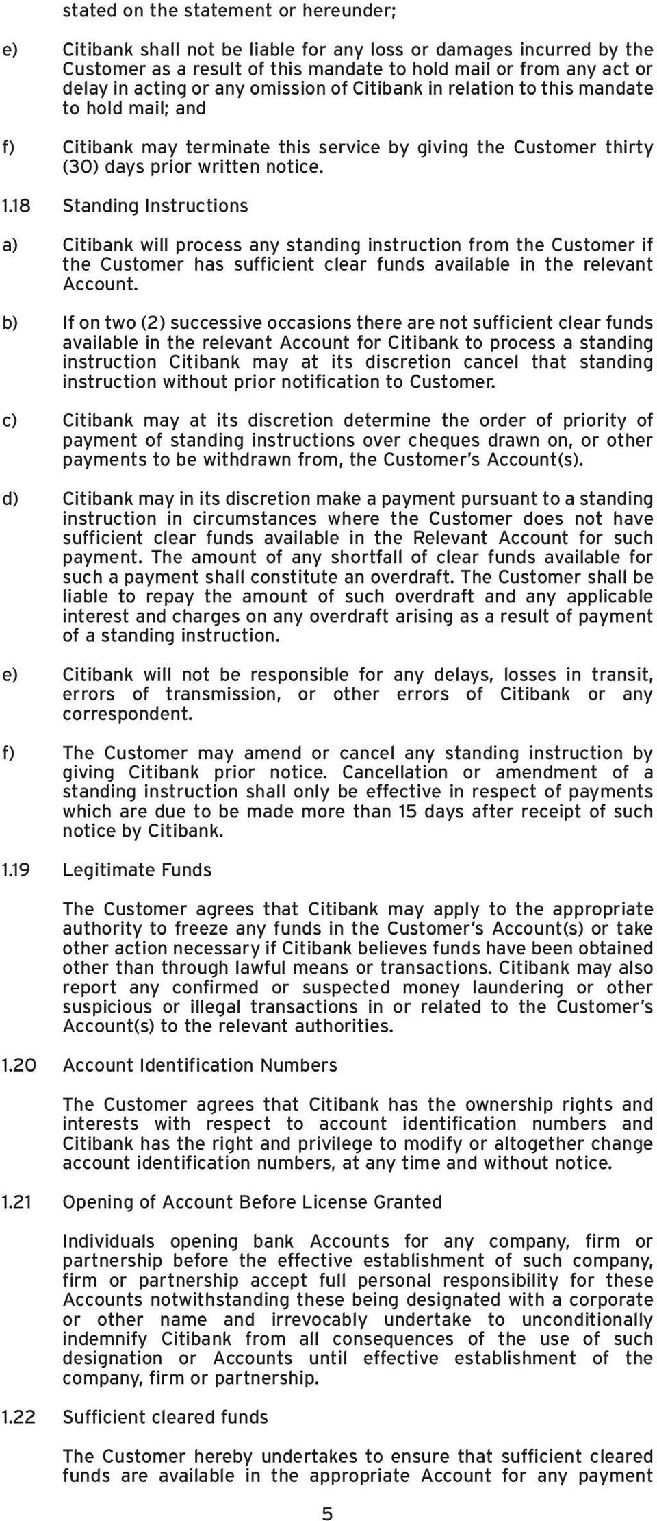 18 Standing Instructions a) Citibank will process any standing instruction from the Customer if the Customer has sufficient clear funds available in the relevant Account.