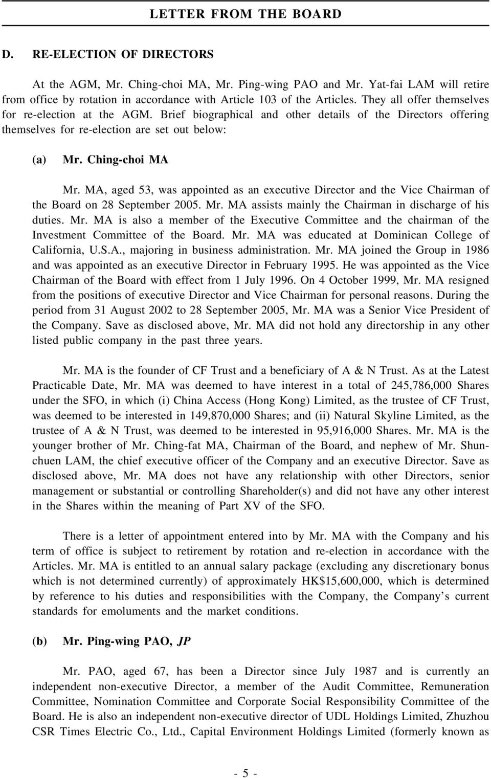 Brief biographical and other details of the Directors offering themselves for re-election are set out below: (a) Mr. Ching-choi MA Mr.