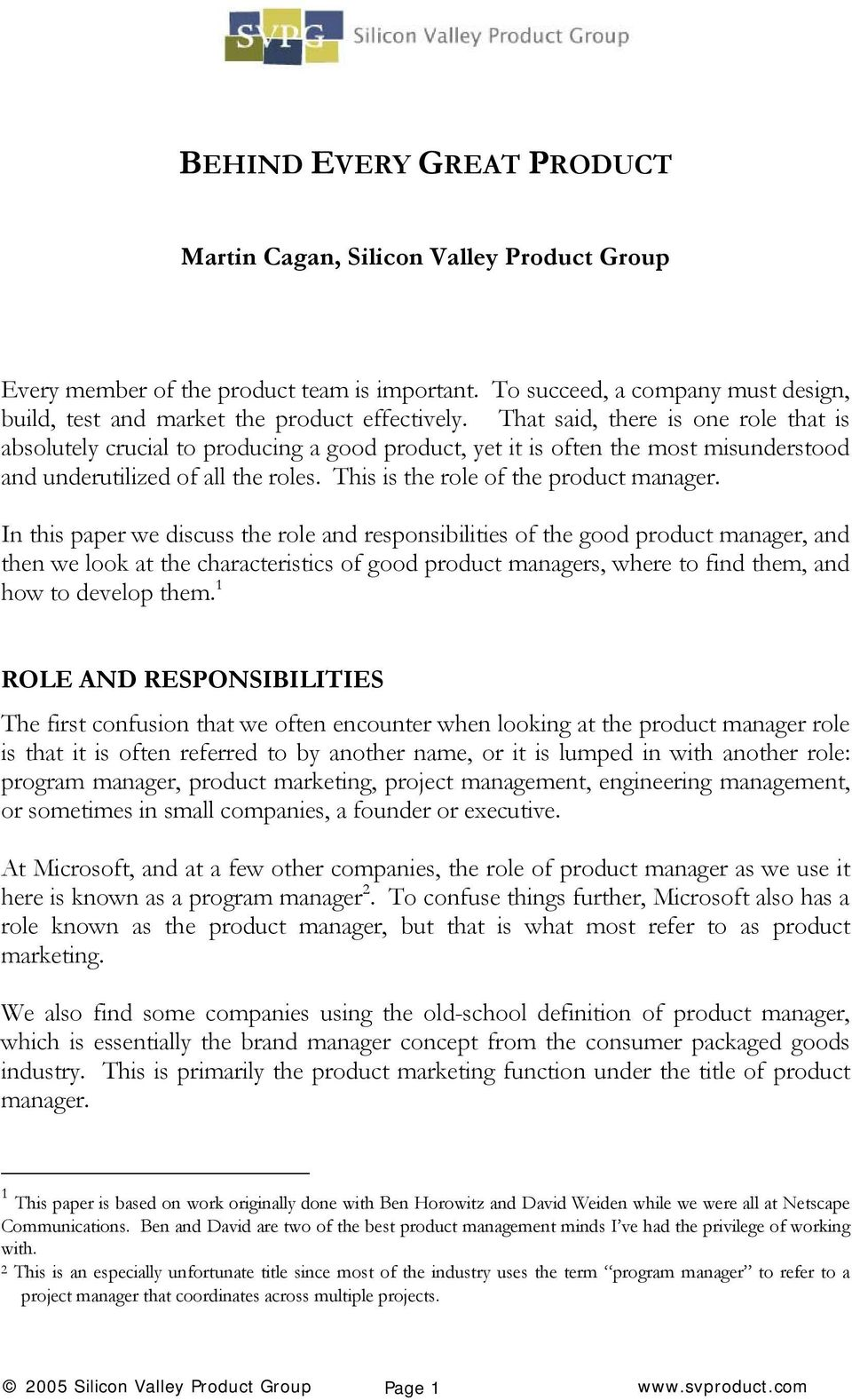 In this paper we discuss the role and responsibilities of the good product manager, and then we look at the characteristics of good product managers, where to find them, and how to develop them.
