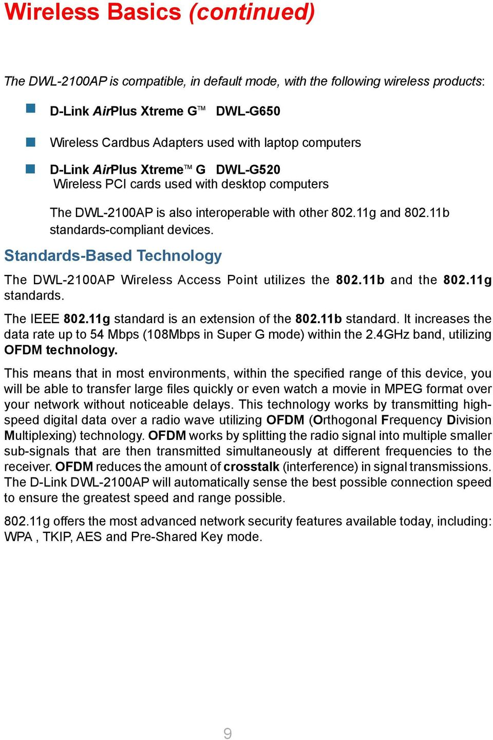 Standards-Based Technology The DWL-2100AP Wireless Access Point utilizes the 802.11b and the 802.11g standards. The IEEE 802.11g standard is an extension of the 802.11b standard.