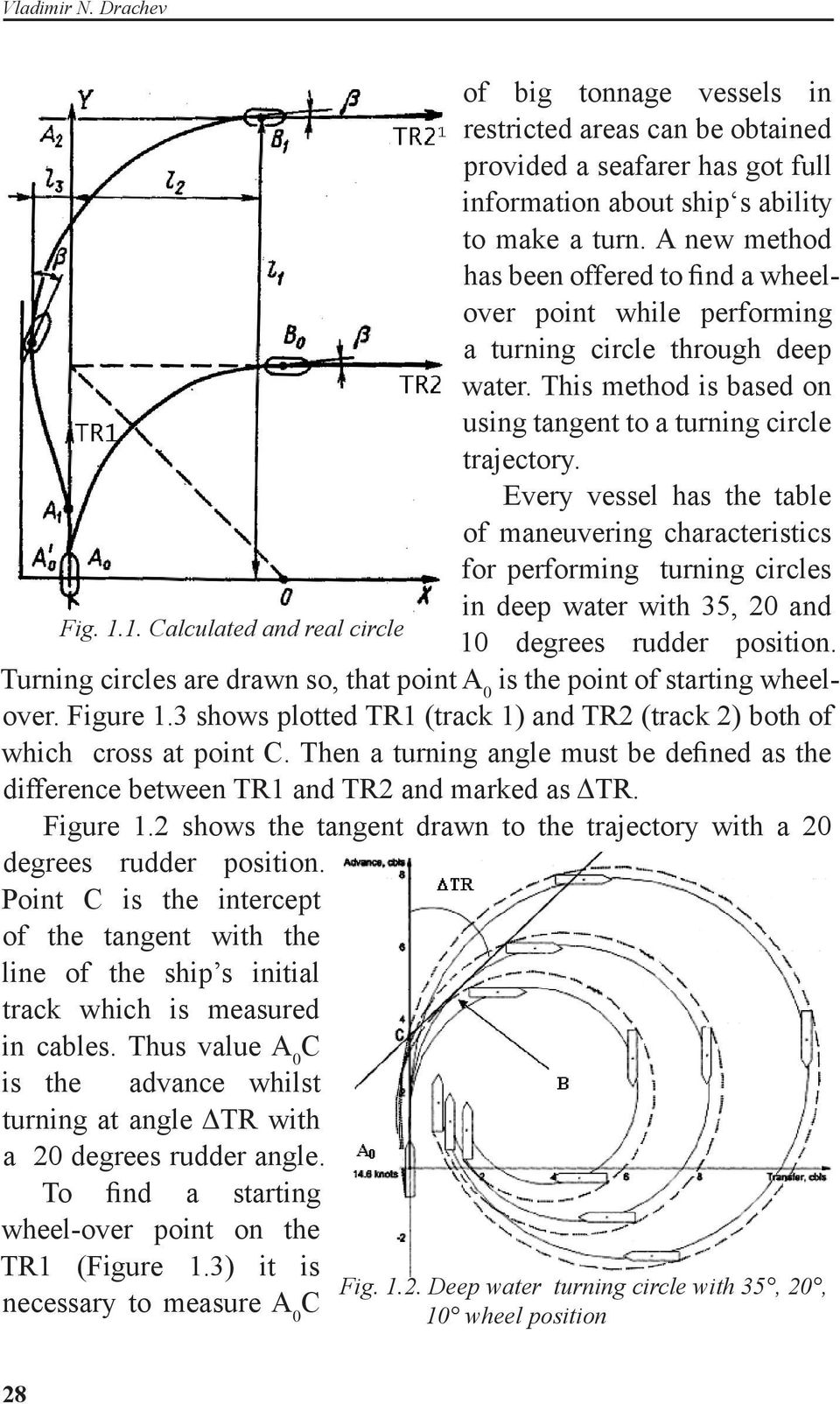 Every vessel has the table of maneuvering characteristics for performing turning circles in deep water with 35, 20 and Fig. 1.1. Calculated and real circle 10 degrees rudder position.
