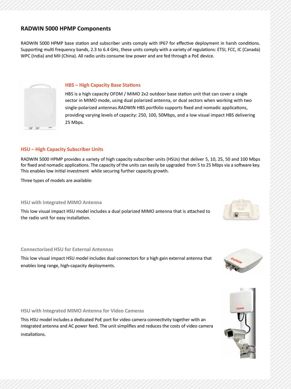 HBS High Capacity Base Stations HBS is a high capacity OFDM / MIMO 2x2 outdoor base station unit that can cover a single sector in MIMO mode, using dual polarized antenna, or dual sectors when