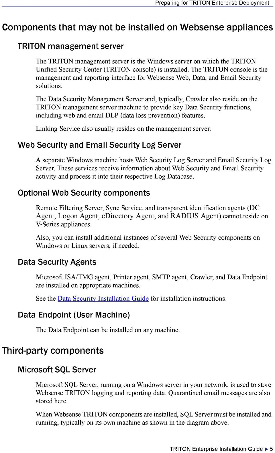 The Data Security Management Server and, typically, Crawler also reside on the TRITON management server machine to provide key Data Security functions, including web and email DLP (data loss
