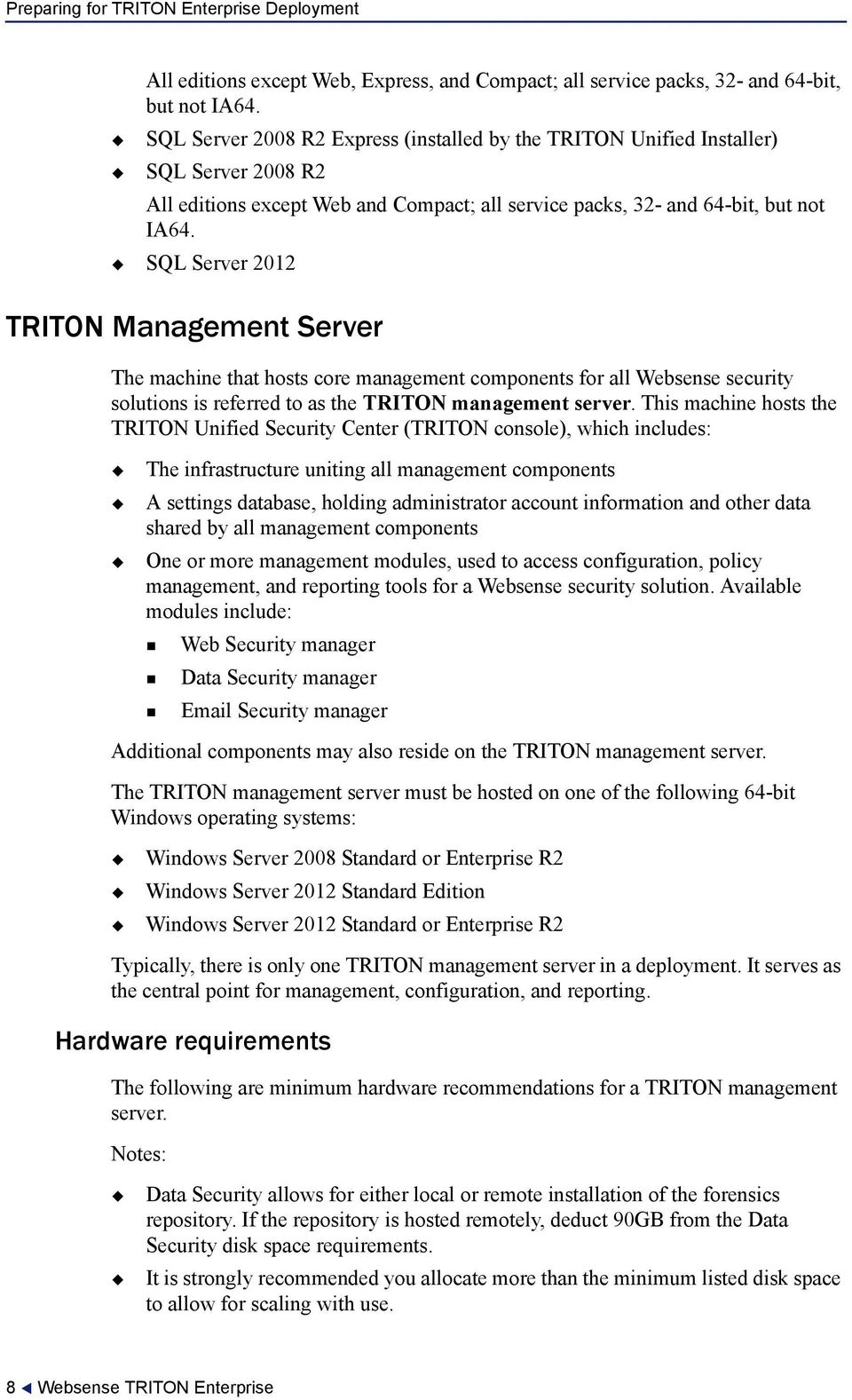 SQL Server 2012 TRITON Management Server The machine that hosts core management components for all Websense security solutions is referred to as the TRITON management server.