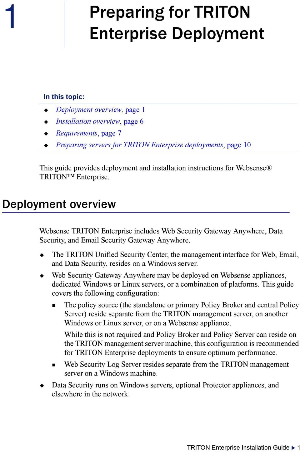 Deployment overview Websense TRITON Enterprise includes Web Security Gateway Anywhere, Data Security, and Email Security Gateway Anywhere.