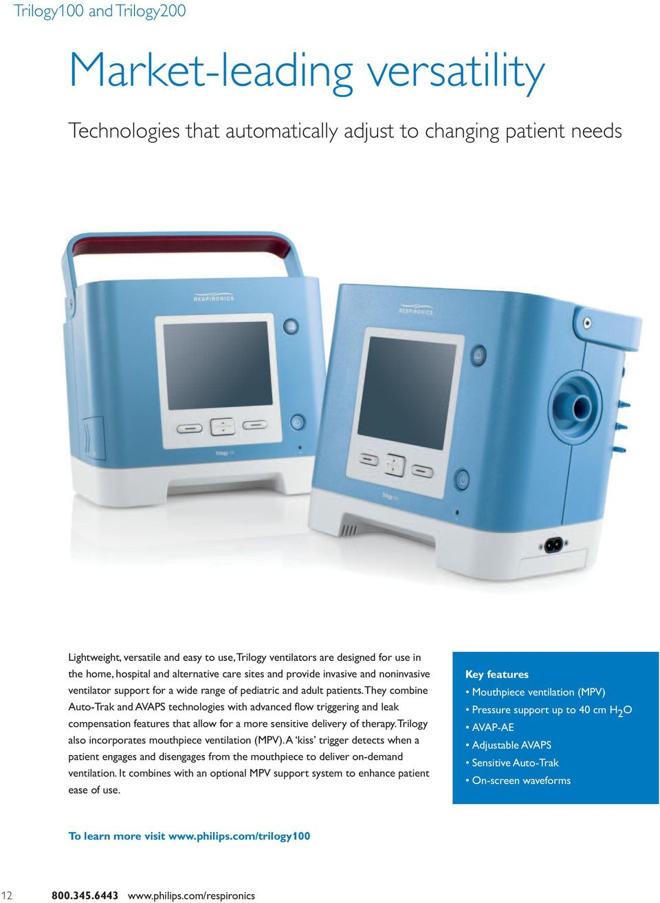 They combine Auto-Trak and AVAPS technologies with advanced flow triggering and leak compensation features that allow for a more sensitive delivery of therapy.