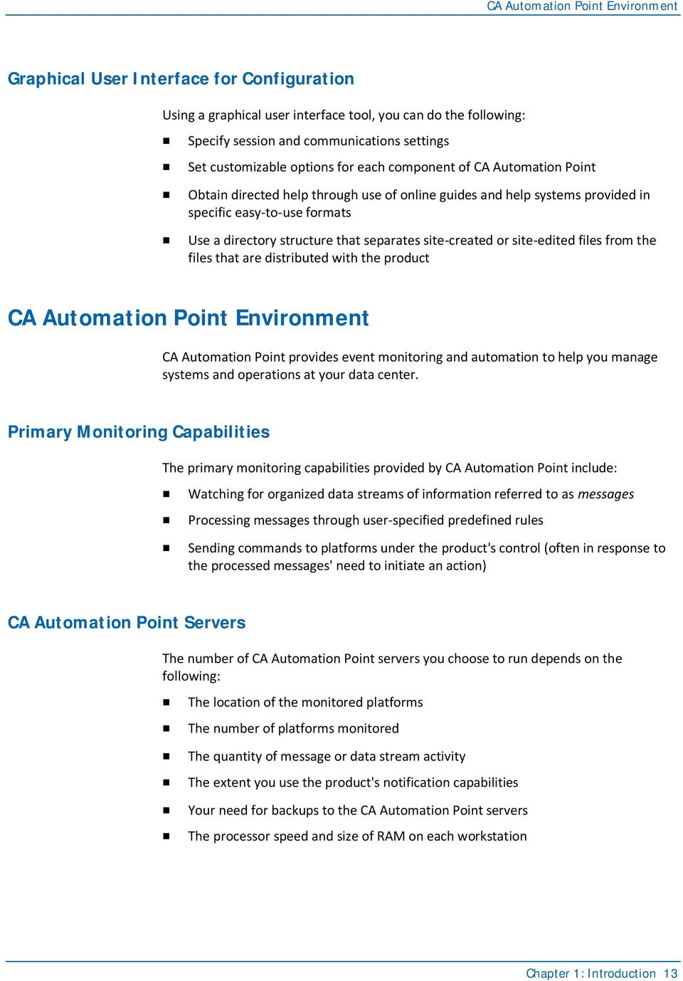 that separates site-created or site-edited files from the files that are distributed with the product CA Automation Point Environment CA Automation Point provides event monitoring and automation to