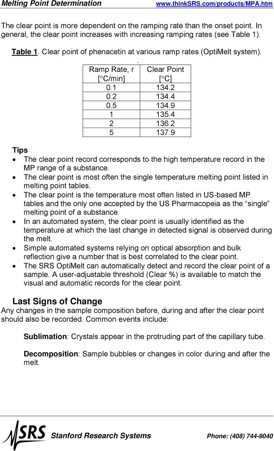 9 The clear point record corresponds to the high temperature record in the MP range of a substance. The clear point is most often the single temperature melting point listed in melting point tables.