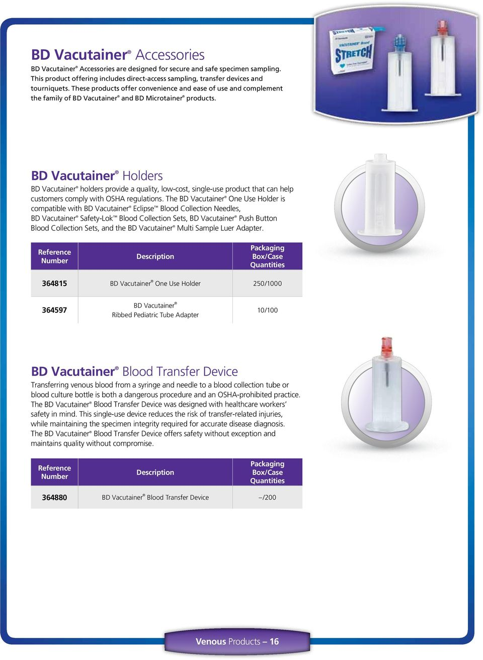 BD Vacutainer Holders BD Vacutainer holders provide a quality, low-cost, single-use product that can help customers comply with OSHA regulations.