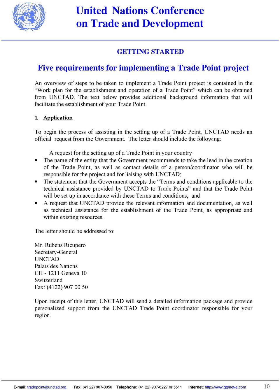 Application To begin the process of assisting in the setting up of a Trade Point, UNCTAD needs an official request from the Government.