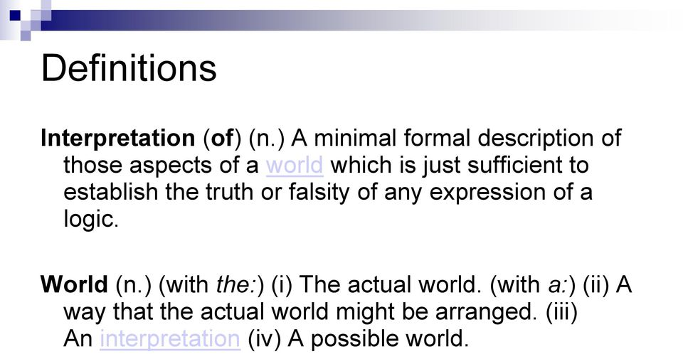 to establish the truth or falsity of any expression of a logic. World (n.