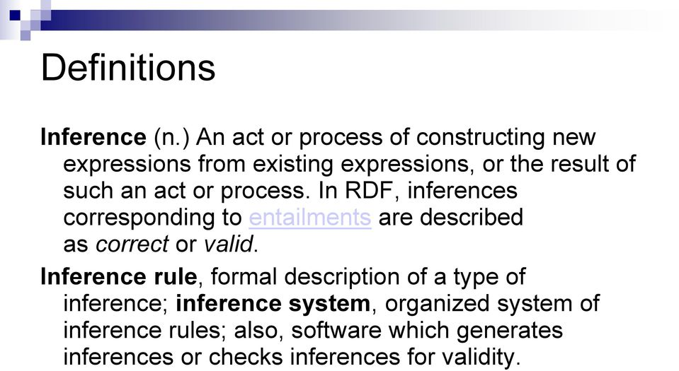 act or process. In RDF, inferences corresponding to entailments are described as correct or valid.