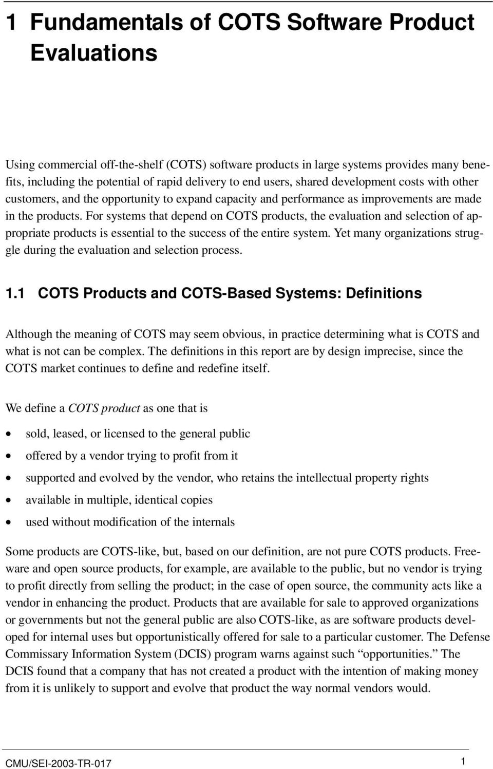 For systems that depend on COTS products, the evaluation and selection of appropriate products is essential to the success of the entire system.