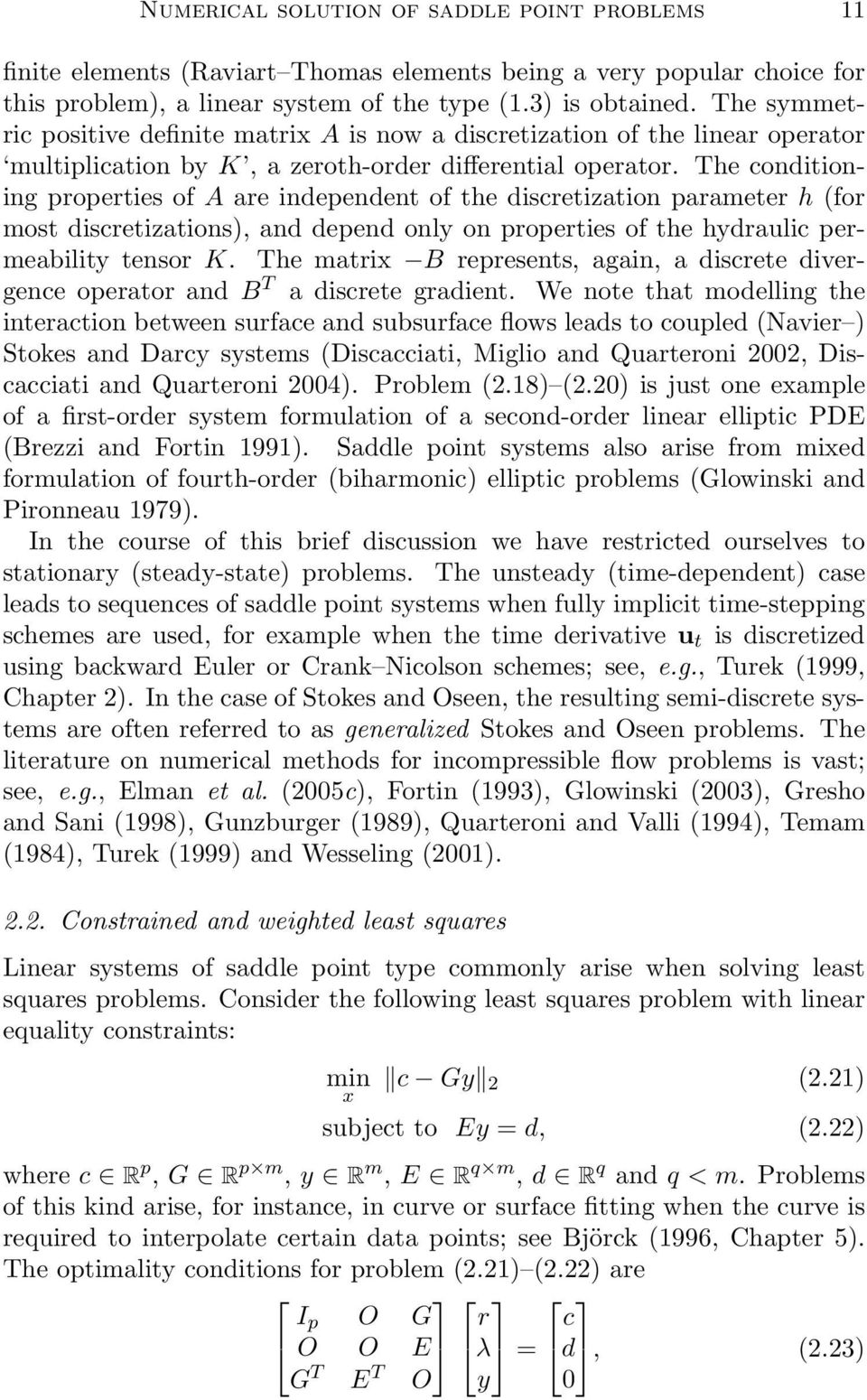 The conditioning properties of A are independent of the discretization parameter h (for most discretizations), and depend only on properties of the hydraulic permeability tensor K.