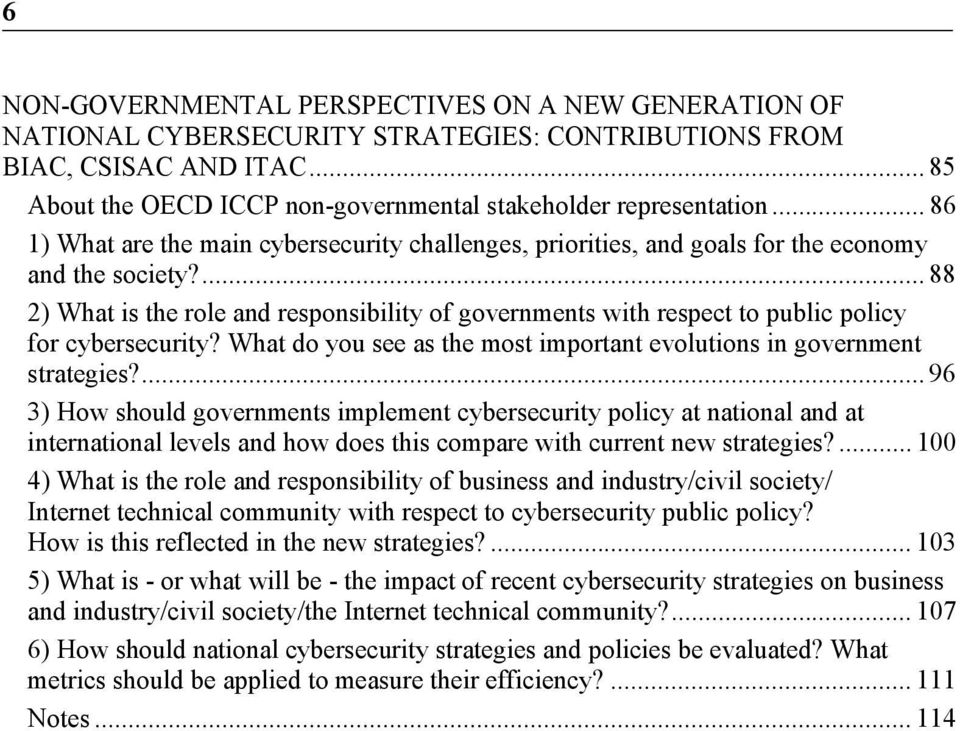 ... 88 2) What is the role and responsibility of governments with respect to public policy for cybersecurity? What do you see as the most important evolutions in government strategies?