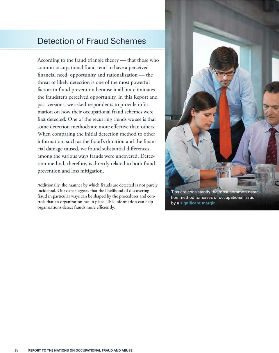 In this Report and past versions, we asked respondents to provide information on how their occupational fraud schemes were first detected.