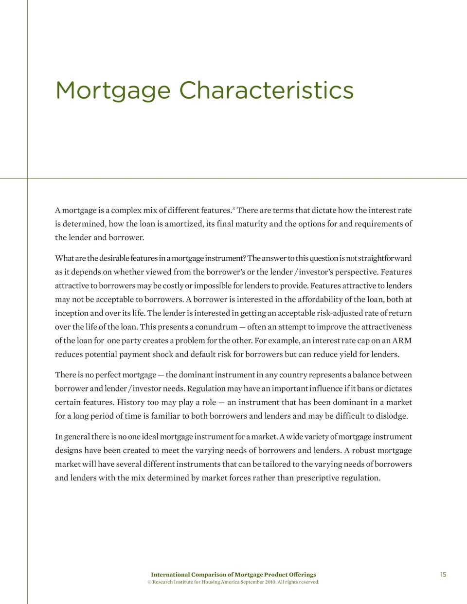 What are the desirable features in a mortgage instrument? The answer to this question is not straightforward as it depends on whether viewed from the borrower s or the lender / investor s perspective.