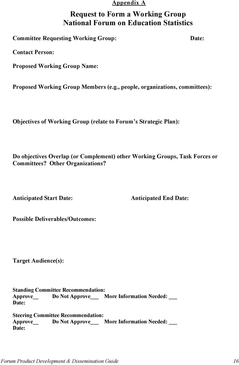 , people, organizations, committees): Objectives of Working Group (relate to Forum s Strategic Plan): Do objectives Overlap (or Complement) other Working Groups, Task Forces or