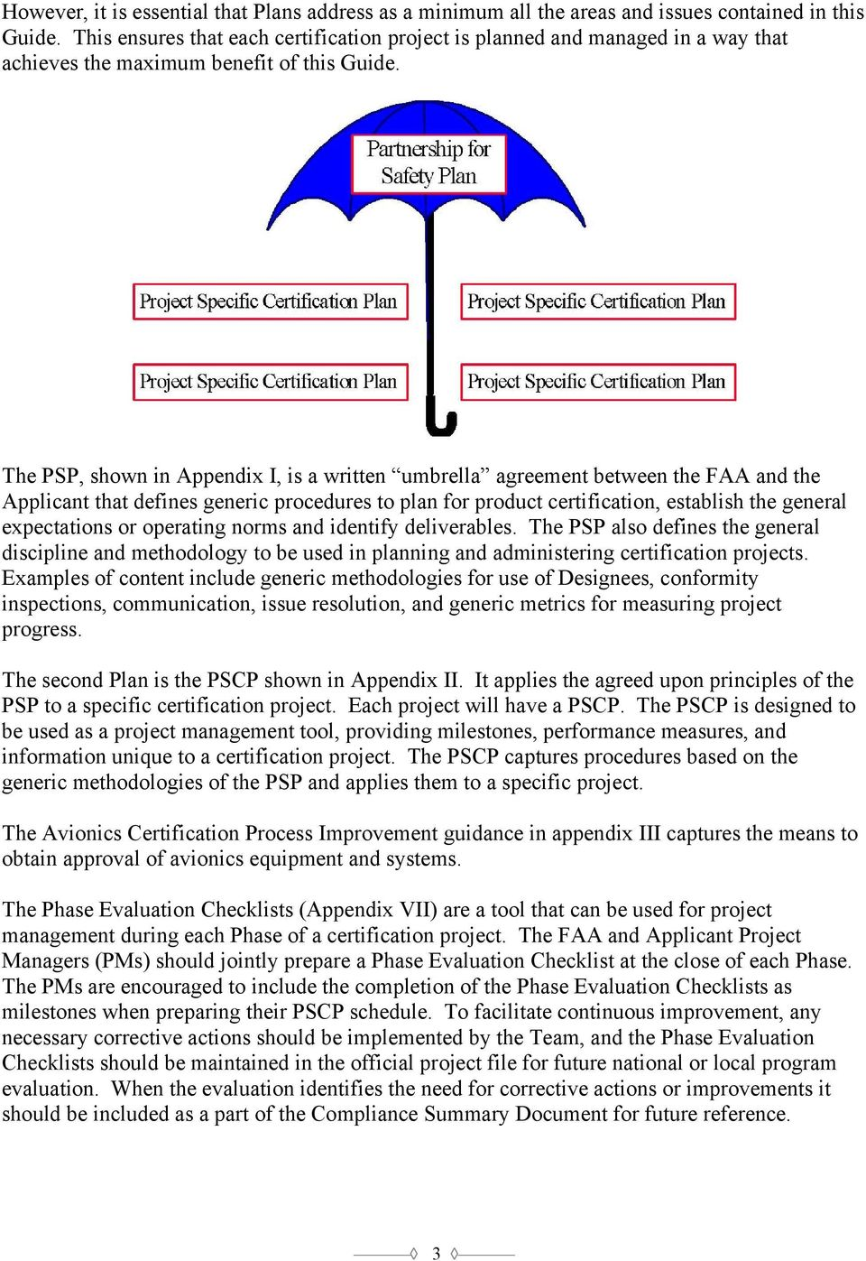 The PSP, shown in Appendix I, is a written umbrella agreement between the FAA and the Applicant that defines generic procedures to plan for product certification, establish the general expectations