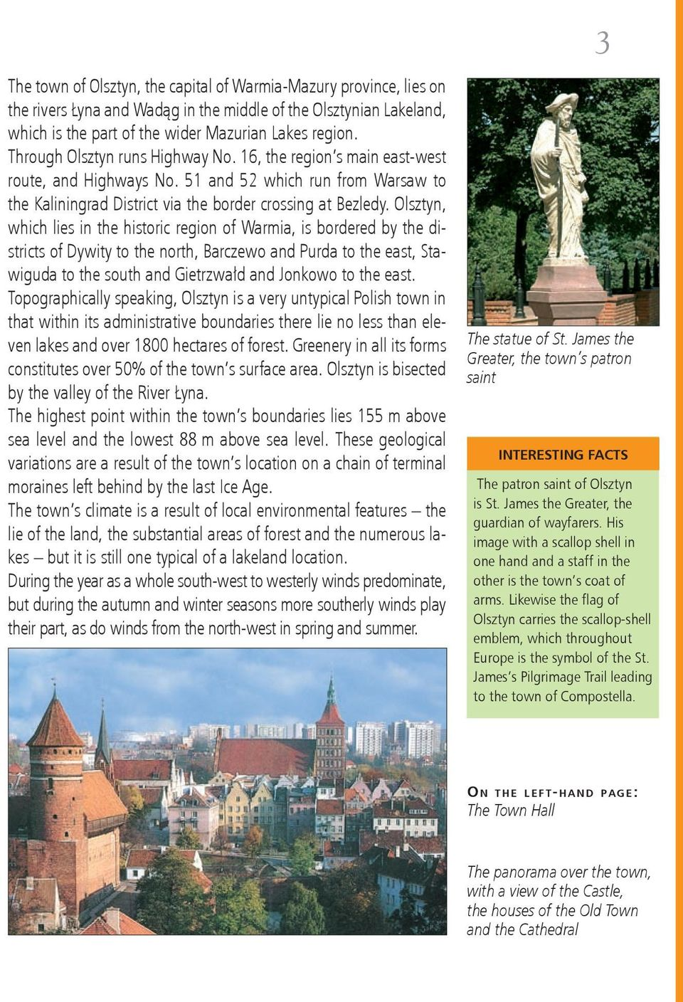 Olsztyn, which lies in the historic region of Warmia, is bordered by the districts of Dywity to the north, Barczewo and Purda to the east, Stawiguda to the south and Gietrzwałd and Jonkowo to the