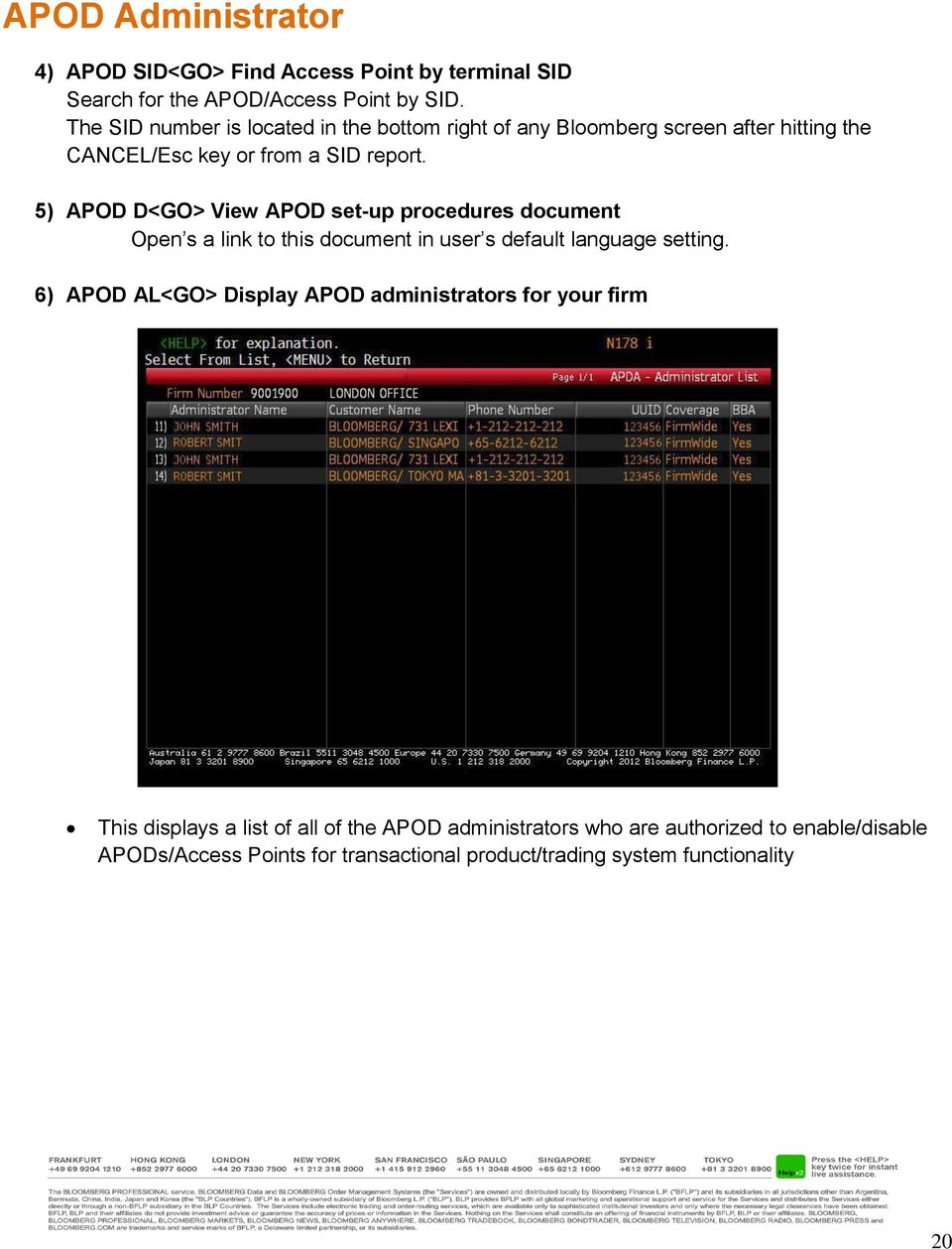 5) APOD D<GO> View APOD set-up procedures document Open s a link to this document in user s default language setting.
