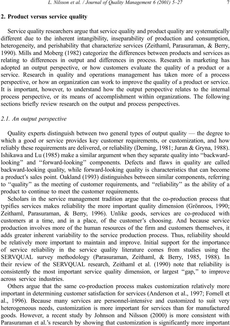 Mills and Moberg (1982) categorize the differences between products and services as relating to differences in output and differences in process.