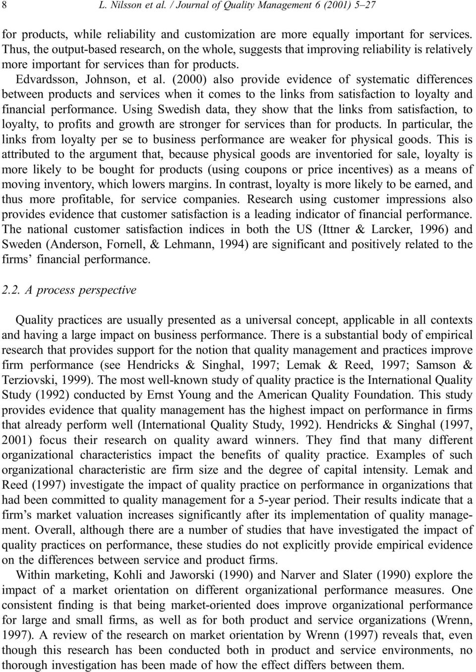 (2000) also provide evidence of systematic differences between products and services when it comes to the links from satisfaction to loyalty and financial performance.