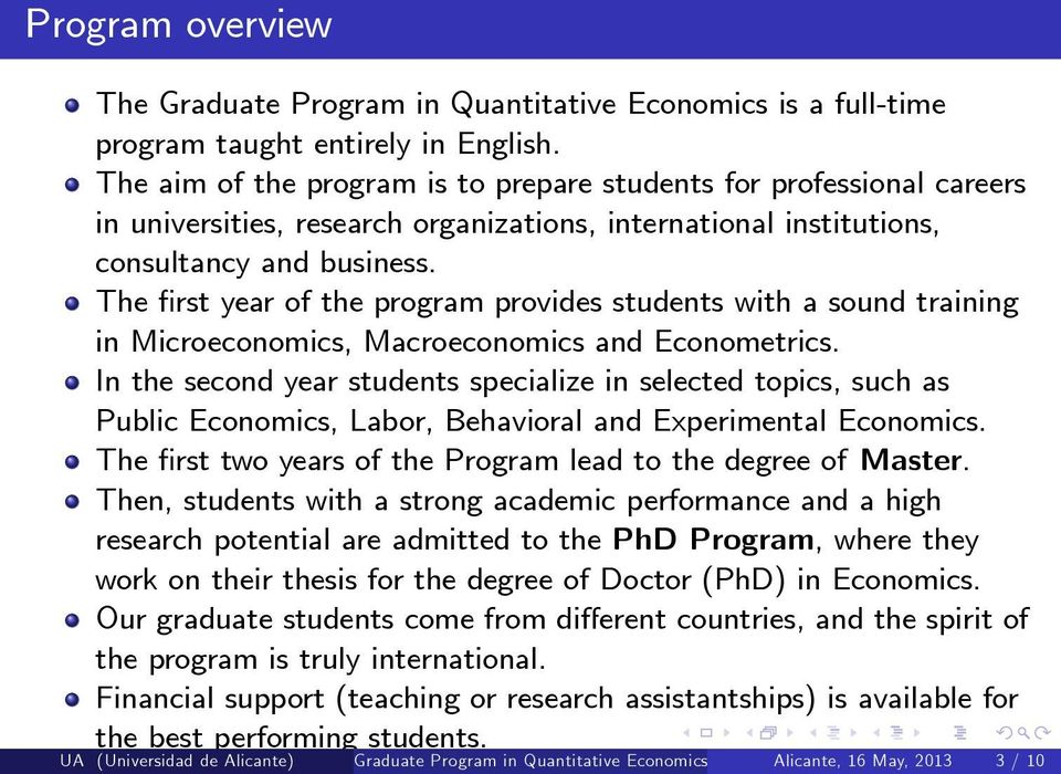 The rst year of the program provides students with a sound training in Microeconomics, Macroeconomics and Econometrics.