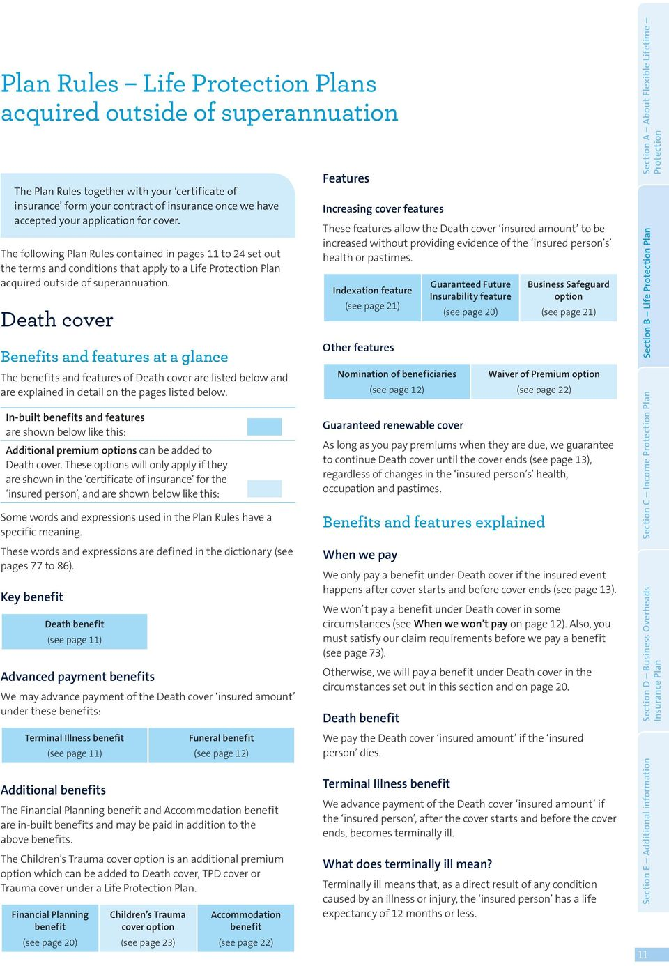 Death cover Benefits and features at a glance The benefits and features of Death cover are listed below and are explained in detail on the pages listed below.