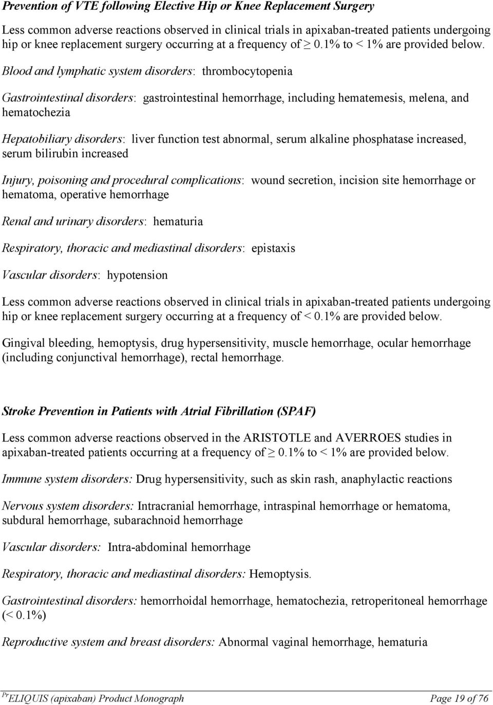 Blood and lymphatic system disorders: thrombocytopenia Gastrointestinal disorders: gastrointestinal hemorrhage, including hematemesis, melena, and hematochezia Hepatobiliary disorders: liver function